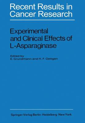 Experimental and Clinical Effects of L-Asparaginase: International Symposium of Experimtal and Clinical Effects of L-Asparaginase, Wuppertal-Elberfeld 1969 - Recent Results in Cancer Research 33 (Paperback)