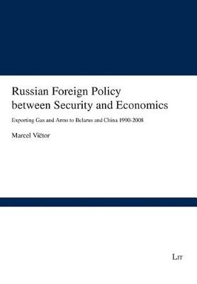 Russian Foreign Policy Between Security and Economics: Exporting Gas and Arms to Belarus and China 1990-2008 - Forschungsberichte Internationale Politik No. 39 (Paperback)