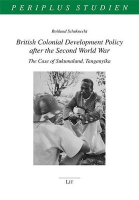 British Colonial Development Policy After the Second World War: The Case of Sukumaland, Tanganyika - Periplus Studien 14 (Paperback)