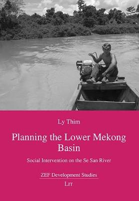Planning the Lower Mekong Basin: Social Intervention on the Se San River - ZEF Development Studies 16 (Paperback)