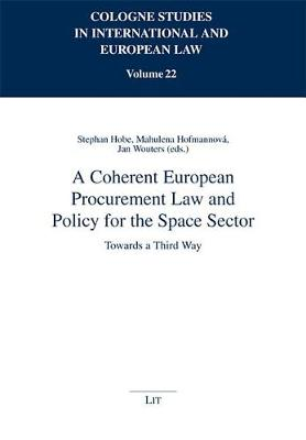 A Coherent European Procurement Law and Policy for the Space Sector: Towards a Third Way (Hardback)