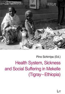 Health System, Sickness and Social Suffering in Mekelle (Tigray-Ethiopia) - Mekelle University Social Science Series 1 (Paperback)