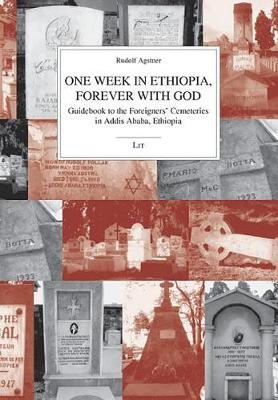 One Week in Ethiopia, Forever with God: Guidebook to the Foreigners' Cemeteries in Addis Ababa, Ethiopia - Kulturwissenschaft No. 25 (Paperback)