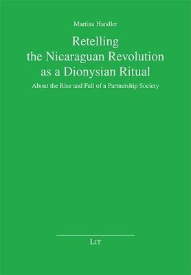 Retelling the Nicaraguan Revolution as a Dionysian Ritual: About the Rise and Fall of a Partnership Society - Die Kommende Demokratie No. 3 (Paperback)
