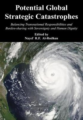 Potential Global Strategic Catastrophes: Balancing Transnational Responsibilities and Burden-sharing with Sovereignty and Human Dignity (Paperback)