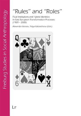 Rules and Roles: Fluid Institutions and Hybrid Identities in East European Transformation Processes (1989-2005) - Freiburg Studies in Social Anthropology No. 25 (Paperback)