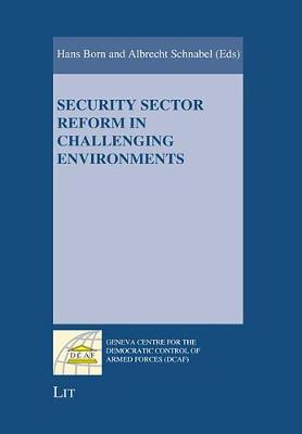 Security Sector Reform in Challenging Environments - Geneva Centre for the Democratic Control of Armed Forces (DCAF) (Paperback)