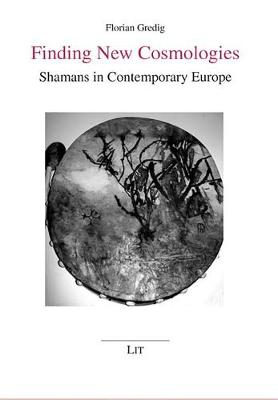 Finding New Cosmologies: Shamans in Contemporary Europe - Ethnologie No. 40 (Paperback)
