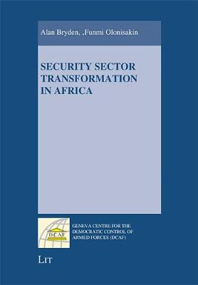Security Sector Transformation in Africa - Geneva Centre for the Democratic Control of Armed Forces (DCAF) (Paperback)