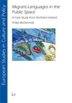 Migrant Languages in the Public Space: A Case Study from Northern Ireland - European Studies in Culture and Policy 9 (Paperback)