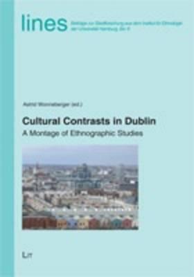 Cultural Contrasts in Dublin: A Montage of Ethnographic Studies - Lines. Beitrage Zur Stadtforschung Aus Dem Institut Fur Ethnologie Der Universitat Hamburg 6 (Paperback)