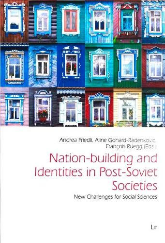 Nation-Building and Identities in Post-Soviet Societies: New Challenges for Social Sciences - Freiburg Studies in Social Anthropology / Freiburger Soziala 47 (Paperback)