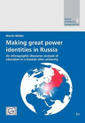 Making Great Power Identities in Russia: An Ethnographic Discourse Analysis of Education at a Russian Elite University - Forum Politische Geographie No. 4 (Paperback)