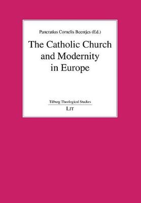The Catholic Church and Modernity in Europe - Tilburg Theological Studies No. 3 (Paperback)
