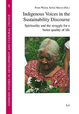 Indigenous Voices in the Sustainability Discourse: Spirituality and the Struggle for a Better Quality of Life - Nijmegen Studies in Development and Cultural Change (NICCOS) 49 (Paperback)