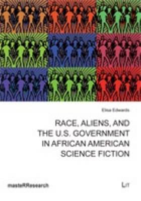 Race, Aliens, and the U.S. Government in African American Science Fiction - MasteRResearch 2 (Paperback)