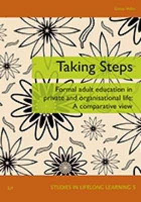 Taking Steps: Formal Adult Education in Private and Organisational Life - Studies in Lifelong Learning 5 (Paperback)