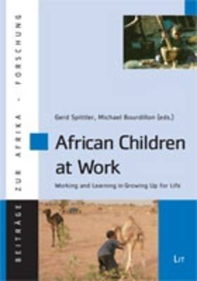 African Children at Work: Working and Learning in Growing Up for Life - Beitrage zur Afrikaforschung 52 (Paperback)