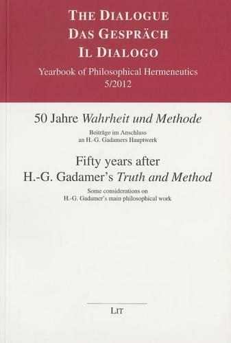 "Fifty Years After H.-G. Gadamer's ""Truth and Method"": Beitrage Im Anschluss an H.-G. Gadamers Hauptwerk. Some Considerations on H.-G. Gadamer's Main Philosophical Work - The Dialogue/Das Gesprach/Il Dialogo 5 (Paperback)"