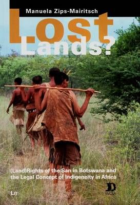 Lost Lands?: (land) Rights of the San in Botswana and the Legal Concept of Indigeneity in Africa - African Studies 48 (Paperback)