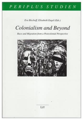 Colonialism and Beyond: Race and Migration from a Postcolonial Perspective - Periplus Studien 17 (Paperback)