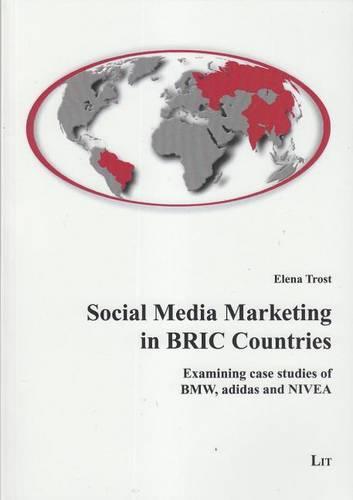 Social Media Marketing in BRIC Countries: Examining Case Studies of BMW, Adidas and Nivea - Internet Economics / Internetokonomie 6 (Paperback)