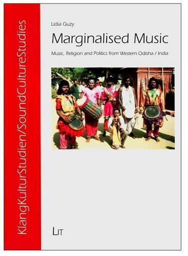 Marginalised Music: Music, Religion and Politics from Western Odisha/India - KlangKulturStudien/SoundCultureStudies 8 (Paperback)