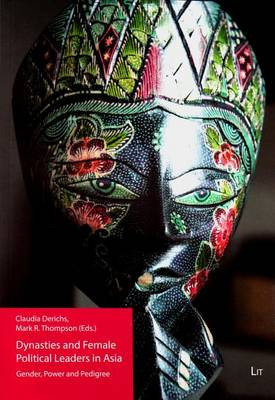 Dynasties and Female Political Leaders in Asia: Gender, Power and Pedigree - Politikwissenschaftliche Perspektiven 16 (Paperback)