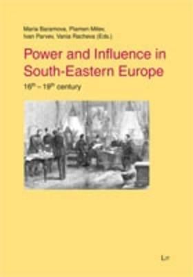 Power and Influence in South-Eastern Europe: 16-19th Century - Geschichte: Forschung und Wissenschaft 38 (Hardback)