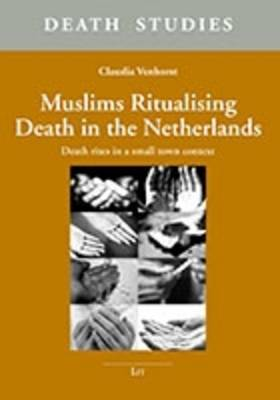 Muslims Ritualising Death in the Netherlands: Death Rites in a Small Town Context - Death Studies. Nijmegen Studies in Thanatology 3 (Paperback)
