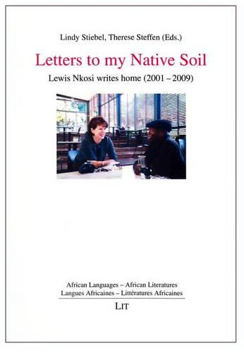 Letters to My Native Soil: Lewis Nkosi Writes Home (2001-2009) - African Languages - African Literatures - Langues Africaines - Litterat (Paperback)