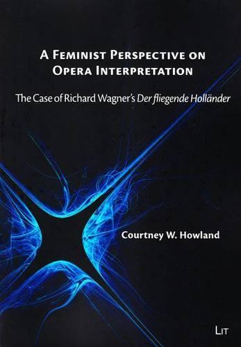 """A Feminist Perspective on Opera Interpretation: The Case of Richard Wagner's """"Der Fliegende Holleander"""" (Paperback)"""