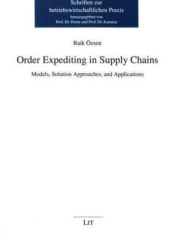 Order Expediting in Supply Chains: Models, Solution Approaches, and Applications - Schriften zur Betriebswirtschaftlichen Praxis (Paperback)