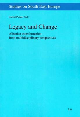 Legacy and Change: Albanian Transformation from Multidisciplinary Perspectives - Studies on South East Europe (Paperback)