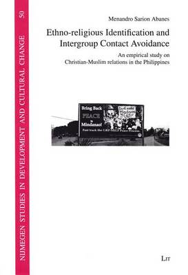 Ethno-Religious Identification and Intergroup Contact Avoidance: 50: An Empirical Study on Christian-Muslim Relations in the Philippines - Nijmegen Studies in Development and Cultural Change (NICCOS) (Paperback)