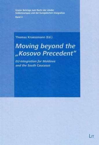 """Moving Beyond the """"kosovo Precedent"""": Eu-Integration for Moldova and the South Caucasus - Grazer Beitrage Zum Recht der Lander Sudosteuropas Und der E 4 (Hardback)"""