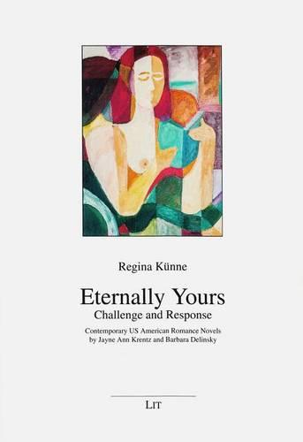 Eternally Yours - Challenge and Response: Contemporary US American Romance Novels by Jayne Ann Krentz and Barbara Delinsky - Anglistik/Amerikanistik (Paperback)