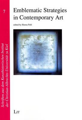 Emblematic Strategies in Contemporary Art: Selected Papers from the Workshop Emblematic Strategies at the University of Kiel, July 29-31, 2014 - Schriften Aus Dem Kunsthistorischen Institut der Christian-A 7 (Paperback)