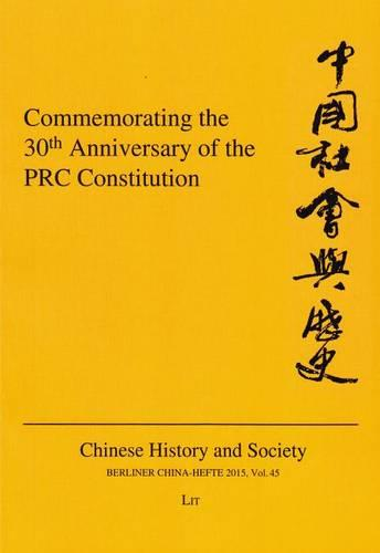 Commemorating the 30th Anniversary of the PRC Constitution - Chinese History and Society / Berliner China-Hefte 45 (Paperback)
