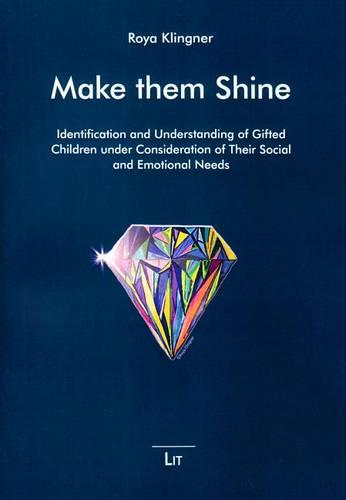 Make Them Shine: Identification and Understanding of Gifted Children Under Consideration of Their Social and Emotional Needs - Make Them Shine. Giftedness Viewed Differently 2 (Paperback)
