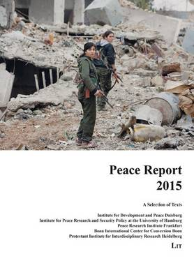 Peace Report 2015: A Selection of Texts. Institute for Development and Peace, Duisburg, Institute for Peace Research and Security Policy at the University of Hamburg, Peace Research Institute, Frankfurt, Bonn International Center for Conversion, Bonn, Protestant Institute F - International Politics / Internationale Politik 22 (Paperback)