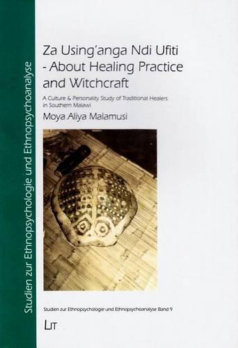 Za Using'anga Ndi Ufiti - About Healing Practice and Witchcraft: A Culture & Personality Study of Traditional Healers in Southern Malawi - Studien Zur Ethnopsychologie Und Ethnopsychoanalyse 9 (Paperback)