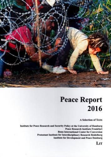Peace Report 2016: A Selection of Texts - International Politics / Internationale Politik 26 (Paperback)