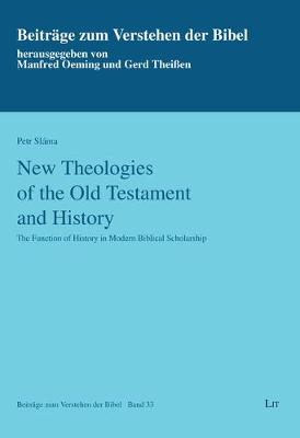New Theologies of the Old Testament and History: The Function of History in Modern Biblical Scholarship - Beitrage Zum Verstehen der Bibel 33 (Paperback)