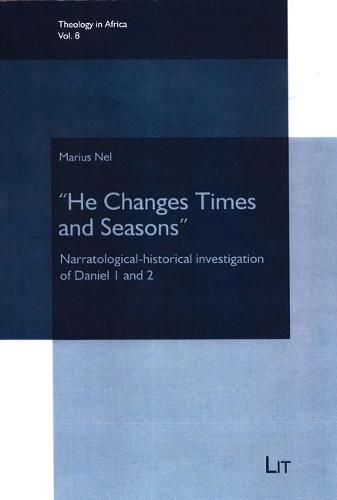 """he Changes Times and Seasons"": Narratological-Historical Investigation of Daniel 1 and 2 - Theology in Africa 8 (Paperback)"