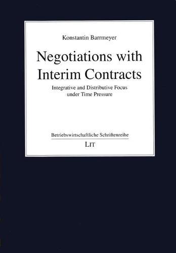 Negotiations with Interim Contracts: Integrative and Distributive Focus Under Time Pressure - Betriebswirtschaftliche Schriftenreihe 90 (Paperback)