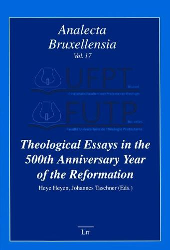 Theological Essays in the 500th Anniversary Year of the Reformation - Analecta Bruxellensia 17 (Paperback)