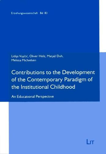 Contributions to the Development of the Contemporary Paradigm of the Institutional Childhood: An Educational Perspective - Erziehungswissenschaft 83 (Paperback)