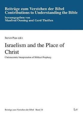 Israelism and the Place of Christ: Christocentric Interpretation of Biblical Prophecy - Beitrage Zum Verstehen der Bibel 34 (Paperback)