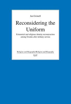 Reconsidering the Uniform: Existential and Religious Identity Reconstruction Among Swedes After Military Service - Religion Und Biographie/Religion and Biography 25 (Paperback)